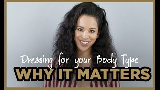 Why Dressing For Your Body Type Matters