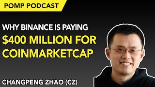 Pomp Podcast #259: CZ explains Why Binance is Paying $400 Million for CoinMarketCap