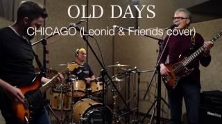 "Old Days – Chicago (Leonid & Friends Cover)(As a tribute to the one of the greatest bands in the world! ""Золотые деньки"" - Леонид и Друзья (кавер-версия группы Чикаго) В знак..., 2017-02-13T10:32:53.000Z)"