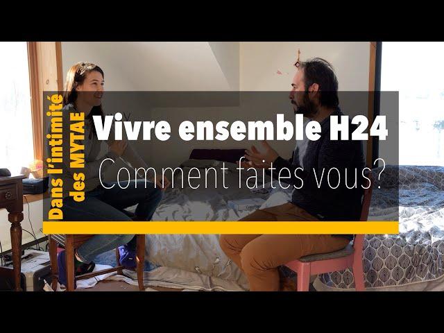 Dans l'intimité des MYTAE - Episode 2 - Vivre ensemble H24, Comment faites vous?