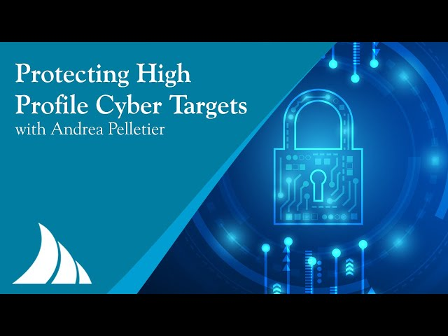 Protecting High Profile Cyber Targets with Andrea Pelletier