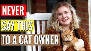 Never Say These 5 Things To A Cat Owner! | Things Only Cat Owners Will Understand!