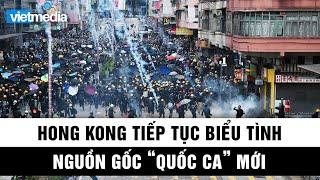 """Người dân Hong Kong tiếp tục biểu tình - Nguồn gốc """"Quốc ca"""" mới"""