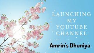 Launching My YouTube Channel | Amrin's Dhuniya❤🌎✨