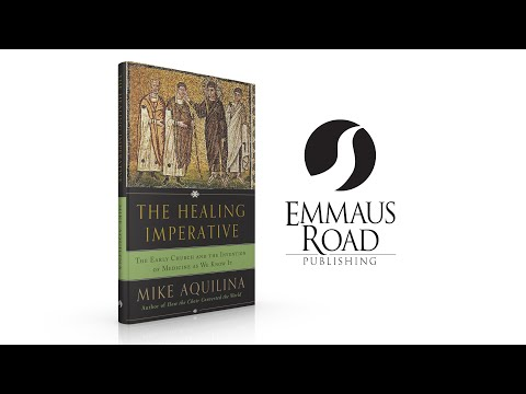The Healing Imperative: The Early Church and the Invention of Medicine as We Know It