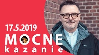 Mocne kazanie Jacek Granatowski SJ [17.05.2019]
