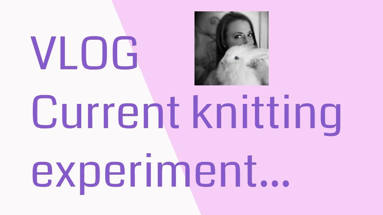 VLOG on knitting experiement