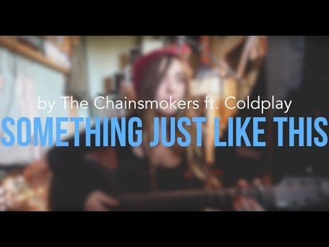 Something Just Like This | The Chainsmokers ft. Coldplay COVER