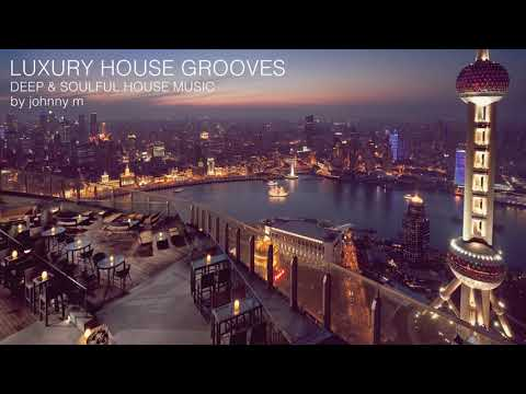 Luxury House Grooves | Deep & Soulful | 2017 Mixed By Johnny