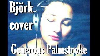 Generous Palmstroke (Björk cover) By K