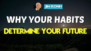 Jim Rohn Motivation   Why Your Habits Determine Your Future