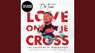 You Make Us Whole (The Gathering Of Worshippers / Live At Loftus Stadium)