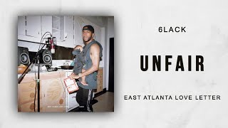 6LACK - Unfair (East Atlanta Love Letter)