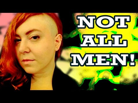 """NOT ALL MEN!"" - Three Words Feminists Hate (and why they should be said)"