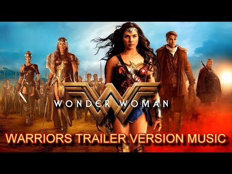 """WONDER WOMAN """" WARRIORS """" Trailer Music Version   Official Movie Soundtrack Theme Song"""