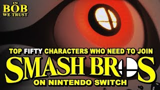 In Bob We Trust - TOP FIFTY CHARACTERS WHO MUST BE IN SMASH BROS FOR SWITCH