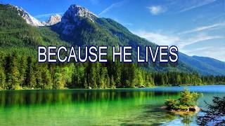 BECAUSE HE LIVES - I CAN FACE TOMORROW