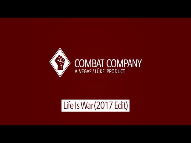 Combat Company - Life Is War (2017 Edit)