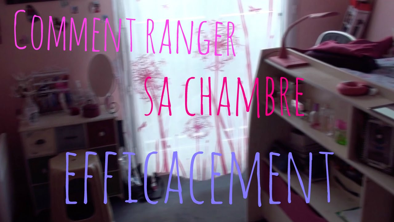 comment ranger sa chambre efficacement youtube. Black Bedroom Furniture Sets. Home Design Ideas