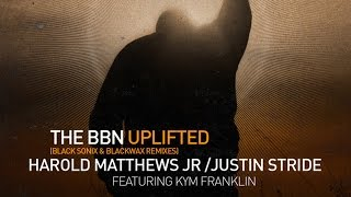 Harold Matthews Jr & Justin Stride feat. Kym Franklin - The BBN Uplifted