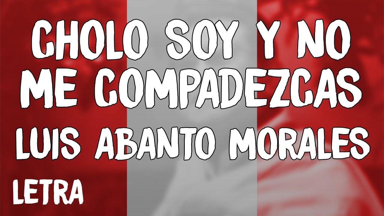 Luis Abanto Morales Cholo Soy Y No Me Compadezcas Letra Lyrics Youtube