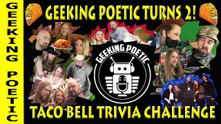 GEEKING POETIC PODCAST 2nd ANNIVERSARY SHOW!  GEEK TRIVIA & TACO BELL!