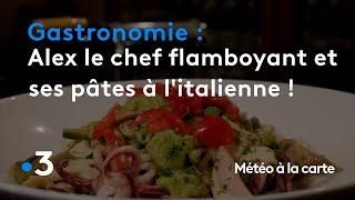 Gastronomie : Alex le chef flamboyant et ses pâtes à l'italienne ! - Météo à la carte
