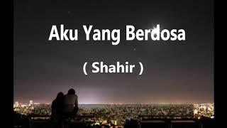 Shahir - Aku yang berdosa karaoke lirik