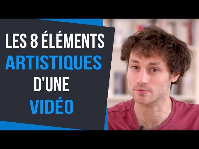 8 ÉLÉMENTS ARTISTIQUES D'UN FILM OU D'UNE VIDÉO