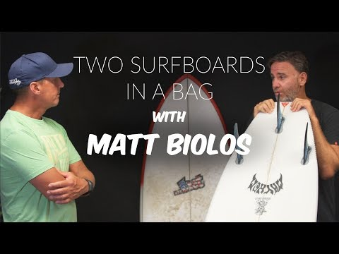 TWO SURFBOARDS IN A BAG with MATT BIOLOS
