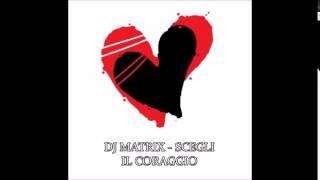 Dj Matrix - Scegli il coraggio (track 10 ho voglia di dance)
