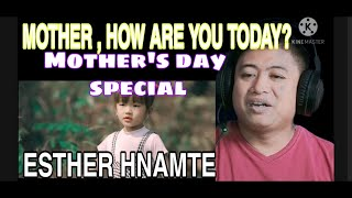 ESTHER HNAMTE: MOTHER HOW ARE YOU TODAY    PINOY REACTION