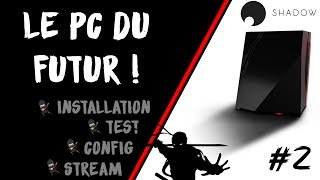 [TEST] SHADOW le PC du futur dans le CLOUD : installation, configuration, stream | #2