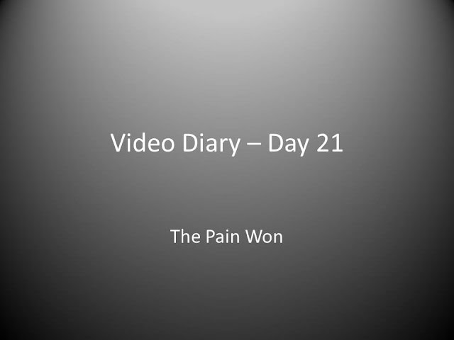 Day 21 : The Pain Won