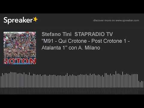 """M91 - Qui Crotone - Post Crotone 1 - Atalanta 1"" con A. Milano"