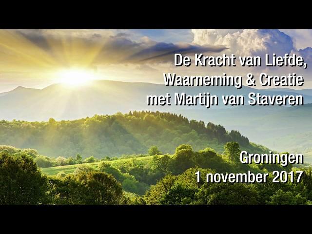 De Kracht van Liefde, Waarneming en Creatie met Martijn van Staveren