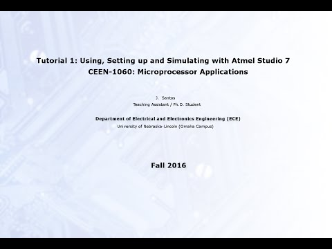 Lecture 1: Using, Setting Up and Simulating w/ Atmel Studio 7