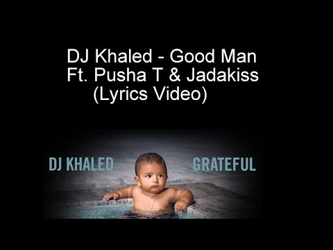 DJ Khaled - Good Man Ft. Pusha T & Jadakiss (Lyrics Video)