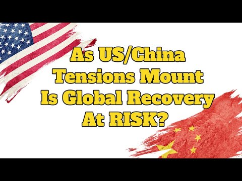 AS US/China Tensions Mount is Global Recovery At Risk