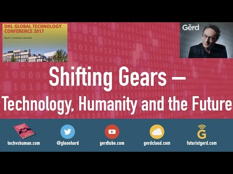 Futurist Gerd Leonhard Keynote DHL Global Tech Conference 2017. Shifting Gears: Technology/Humanity