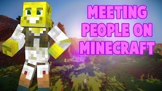 Meeting People on Minecraft!