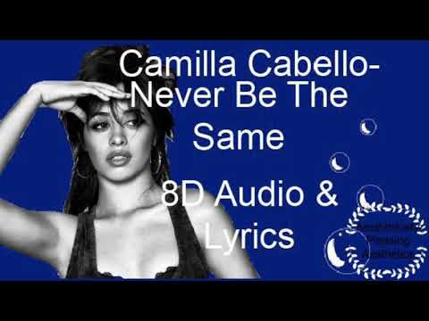 Camilla Cabello- Never Be The Same [8D Audio- Use Headphones]