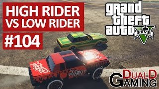 GTA 5 - #104 - High Rider VS Low Rider