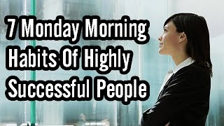 7 Monday Morning Habits Of Highly Successful People