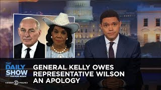 Video General Kelly Owes Representative Wilson an Apology: The Daily Show download MP3, 3GP, MP4, WEBM, AVI, FLV November 2017