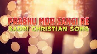 प्रभु मोर संगी रे   Prabhu Mor Sangi Re - Gospel Music   Sadri Christian Song Lyrical Video  