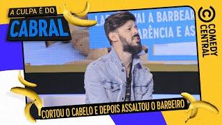 CORTOU o cabelo e ASSALTOU o barbeiro | A Culpa É Do Cabral no Comedy Central