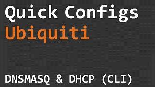 Quick Configs Ubiquiti - DNSMASQ & DHCP (CLI)