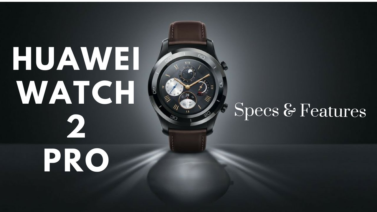 huawei watch 2 pro. huawei watch 2 pro - specs, features \u0026 reviews e