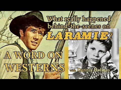 Download LARAMIE! What really happened behind-the-scenes? Find out from Dennis Holmes A WORD ON WESTERNS!
